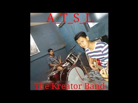 The Kreator Band (Aku Tak Sanggup Lagi- ATSL)