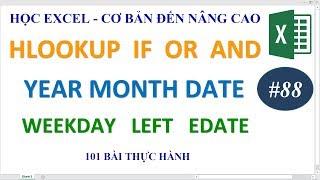 Học Excel từ cơ bản đến nâng cao - Bài 88 Hàm Hlookup If Left And Or Weekday Edate Year Month Date