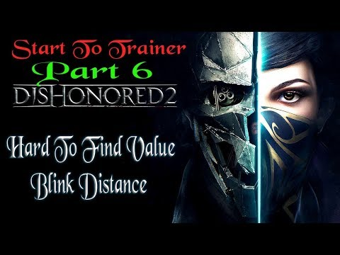 Dishonored 2: Hard To Find Value | Blink Distance | Part 6 Start To Trainer