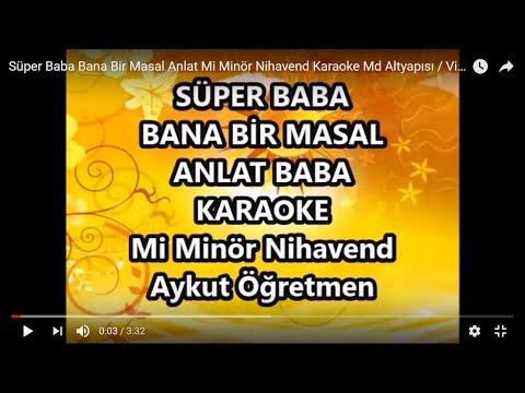 Süper Baba Bana Bir Masal Anlat Mi Minör Nihavend Karaoke Md Altyapısı / Video Aykut ilter