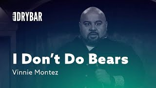 I Don't Do Bears. Vinnie Montez