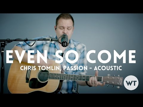 Even So Come - Passion, Chris Tomlin - acoustic with chords