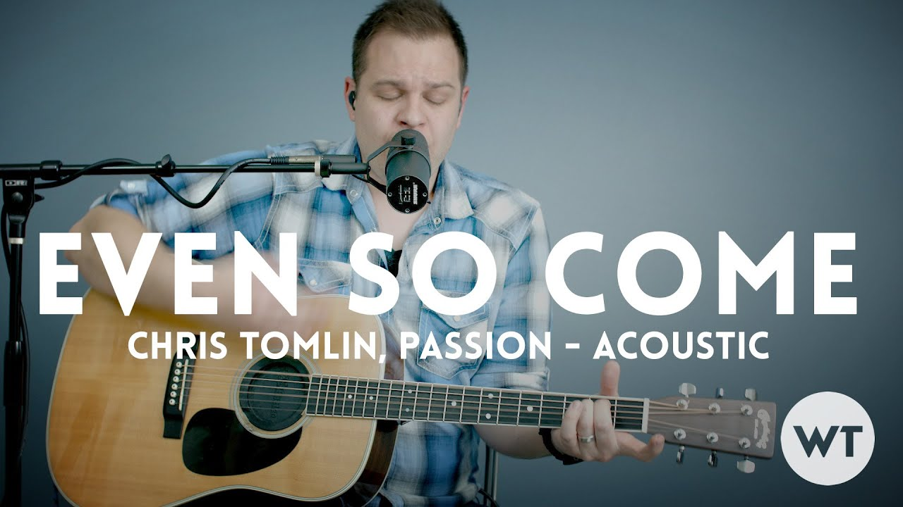 Even So Come   Passion, Chris Tomlin   acoustic with chords