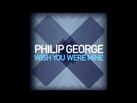 Philip George - Wish You Were Mine (Original Mix)