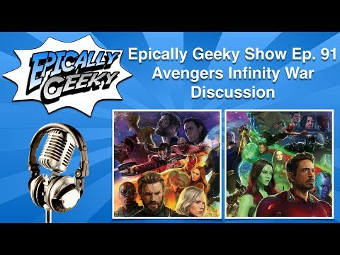 Epically Geeky Show Ep 91 - Avengers Infinity War Discussion