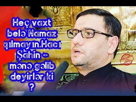 Heç vaxt belə Namaz qılmayın.Hacı Şahin - mənə gəlib deyirlər ki ?