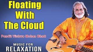 Floating With The Cloud | Pandit Vishwa Mohan Bhatt (Album: Music For Relaxation)