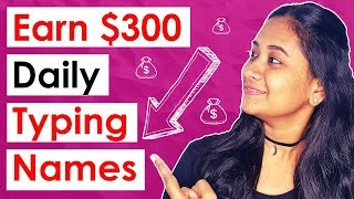 Earn $300 By Typing Names Online (Work From Home)