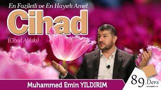En Faziletli ve En Hayırlı Amel: Cihad | Muhammed Emin Yıldırım (89. Ders)