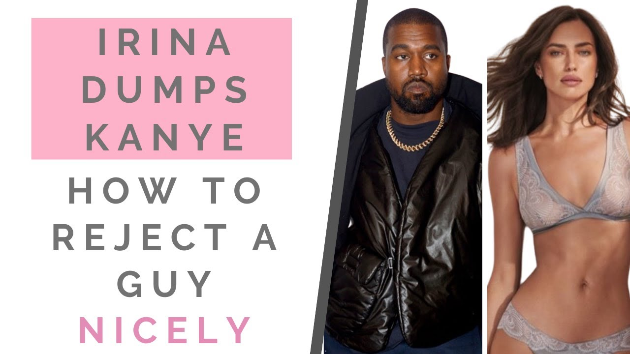 IRINA SHAYK DUMPS KANYE WEST: How To Break Up & Reject A Guy In A Nice Way   Shallon Lester