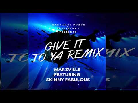 Marzville x Skinny Fabulous - Give It To Ya Remix