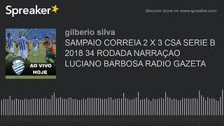SAMPAIO CORREIA 2 X 3 CSA SERIE B 2018 34 RODADA NARRAÇAO LUCIANO BARBOSA RADIO GAZETA