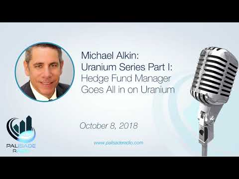 Michael Alkin: Uranium Series Part I: Hedge Fund Manager Goes All in on Uranium