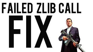 GTA V - Failed Zlib Call Error - PC FIX!