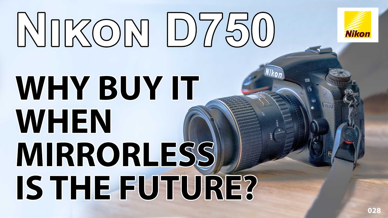 Nikon D750: But why buy that camera in 2019?