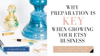 Etsy For Beginners: Why Preparation Is So Important When Growing Your Art Printable Etsy Shop!