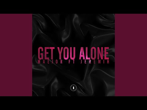 Maejor - Get You Alone (Feat. Jeremih) (Clean Version)