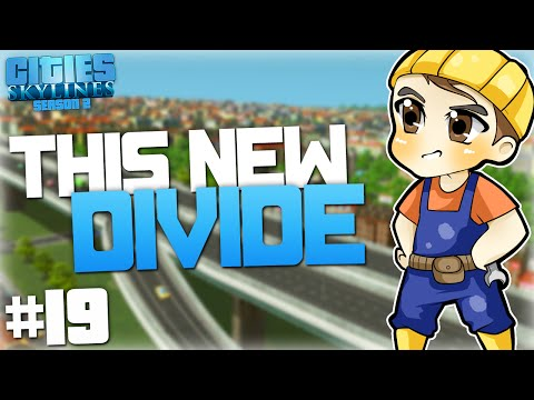 THIS NEW DIVIDE | Cities: Skylines - Season 2 [#19]