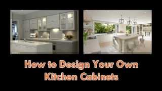 How To Design Your Own Kitchen Cabinets