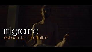 Migraine | Roman Frayssinet | Épisode 11 - Méditation