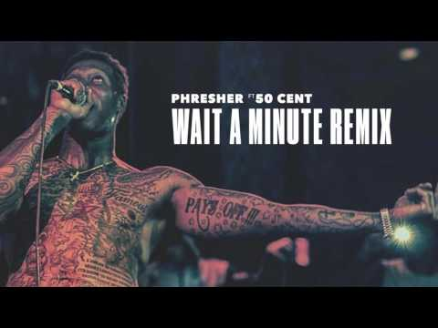 Phresher feat. 50 Cent - Wait A Minute (Remix) (Audio)