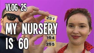 My Nursery is 60 | VLOG Week 25