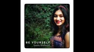 Be Yourself - Tanya Shanker | 13 year old singer/songwriter | Bangalore | India.