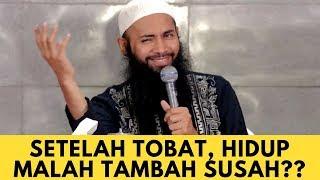 SETELAH TOBAT HIDUP TAMBAH SUSAH