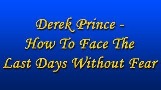 Derek Prince - How to Face the Last Days without Fear (with Chinese Subs)