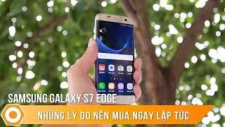 Galaxy S7 Edge - Những lý do nên mua ngay lập tức