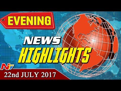 Evening News Highlights || 22nd July 2017 || NTV