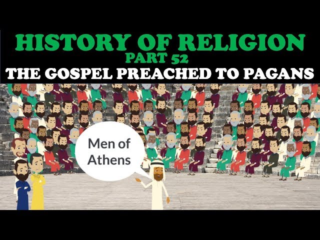 HISTORY OF RELIGION (Part 52): THE GOSPEL PREACHED TO PAGANS