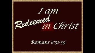 April 22, 2018 I Am Redeemed in Christ