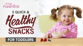 5 Quick and Healthy Snacks for Toddlers