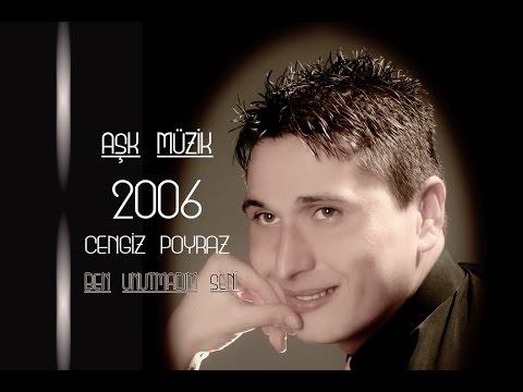CENGİZ PORAZ - BEN UNUTMADIM SENİ - AŞK MÜZİK 2006