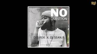 DIE-REK & Dj Sean P - No Question