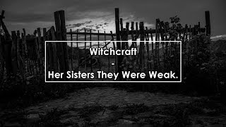 Witchcraft - Her Sisters They Were Weak (Lyrics / Letra)