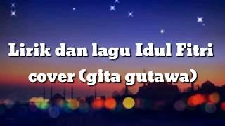 Lirik dan lagu idul fitri (cover gita gutawa)