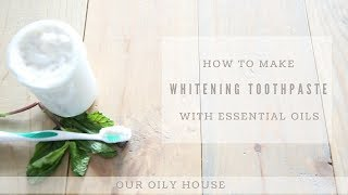 Homemade Whitening Toothpaste with Essential Oils