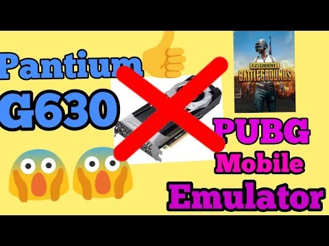 PUBG Mobile In Pantium G630 Without Graphics Card 720p Gaming 4 Gb Ram