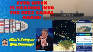 EVER GIVEN is Heading Into The Suez Canal...AGAIN!     What's Going on With Shipping?