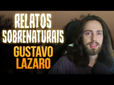 Gustavo Lazaro L Relatos Sobrenaturais De Youtubers