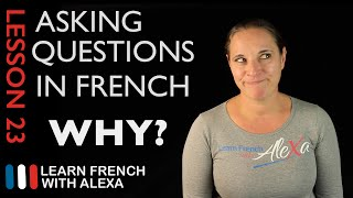 Asking WHY questions in French with POURQUOI (French Essentials Lesson 23)