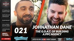 Johnathan Dane: Building TWO 7-Figure PPC Agencies in Less Than 5 Years | The G.O.A.T. Show 021