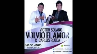 VÍCTOR SOLANO & CARLOS RUEDA VOLVIÓ EL AMOR