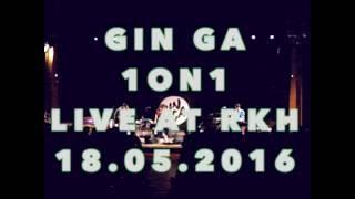 Gin Ga - 1ON1 (live)