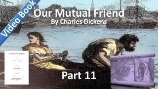 Part 11 - Our Mutual Friend Audiobook by Charles Dickens (Book 3, Chs 10-14)