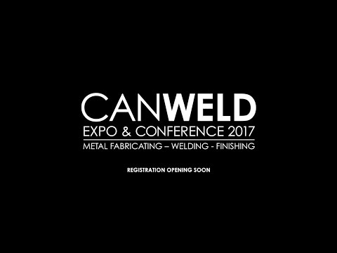 CanWeld Expo & Conference 2017 - Metal Fabricating, Welding, Finishing