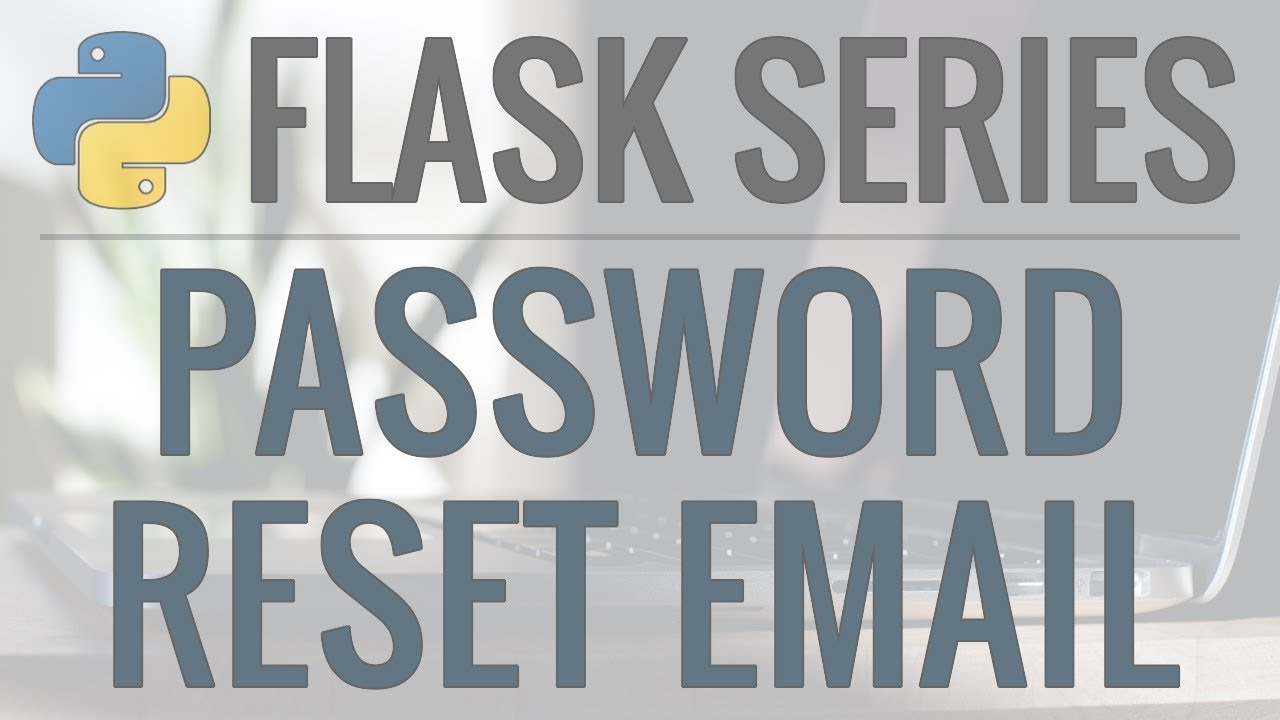 Python Flask Tutorial: Full-Featured Web App - Email and Password Reset