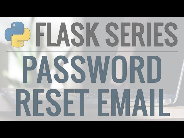 Python Flask Tutorial: Full-Featured Web App Part 10 - Email and Password Reset